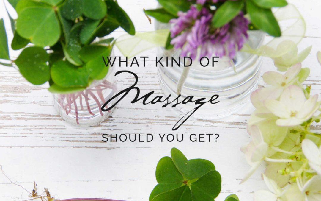 What Kind of Massage Should YOU Get? Types of Massage